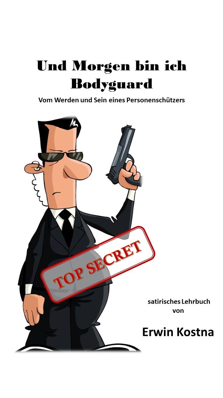 Cover von ERwin Kostna Und morgen bin ich Bodyguard.